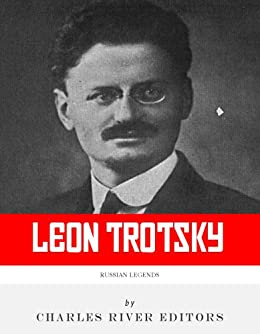 Russian Legends: The Life and Legacy of Leon Trotsky by [Charles River Editors]