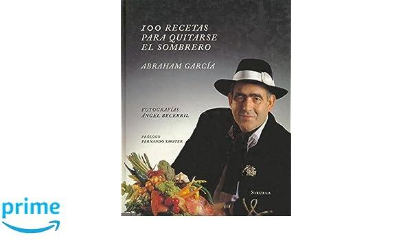 100 recetas para quitarse el sombrero   100 Recipes to Take Off the Hat  (Spanish Edition)  Abraham García  9788478443796  Amazon.com  Books 3d59dbbfcae
