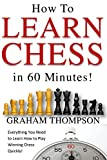 Beginners Guide - How to Learn Chess in 60 Minutes. Everything You Need to Learn How to Play Winning Chess Quickly! (Chess Basic to Advanced)