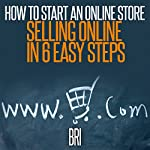 How to Start an Online Store: Selling Online in 6 Easy Steps |  Bri
