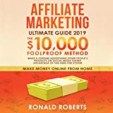 Affiliate Marketing 2019: The $10,000/Month Foolproof Method - Make a Fortune Advertising Other