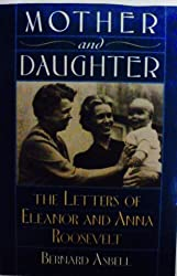 Mother and Daughter: The Letters of Eleanor and Anna Roosevelt