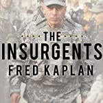 The Insurgents: David Petraeus and the Plot to Change the American Way of War | Fred Kaplan