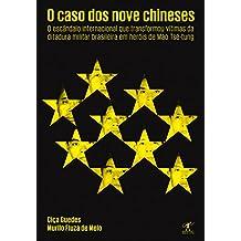 O caso dos nove chineses: O escândalo internacional que transformou vítimas da ditadura militar brasileira em heróis de Mao Tsé-tung
