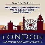 LONDON KOSTENLOSE AKTIVITÄTEN: Der London-Reiseführer: Werbegeschenke und Rabatte | Sarah Retter