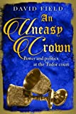 An Uneasy Crown: Power and politics at the Tudor court