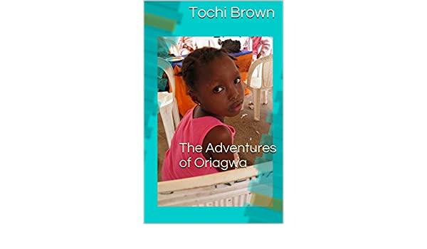 The Adventures of Oriagwa - Kindle edition by Tochi Brown. Literature    Fiction Kindle eBooks   Amazon.com. e731f13962