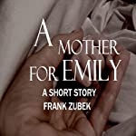A Mother For Emily | Frank Zubek