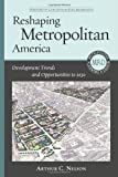 img - for Reshaping Metropolitan America: Development Trends and Opportunities to 2030 (Metropolitan Planning + Design) 2nd edition by Nelson Ph.D. FAICP, Dr. Arthur C. (2013) Paperback book / textbook / text book