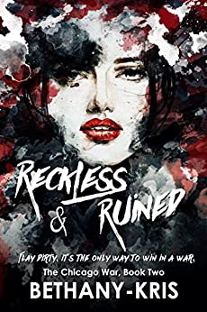 Reckless & Ruined (The Chicago War Book 2) by [Bethany-Kris]