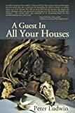 A Guest in All Your Houses, Ludwin, Peter, 0578003902