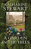 A Garden in the Hills, Stewart, Katharine, 1841830984