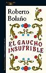 El gaucho insufrible par Roberto Bolaño