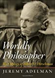 Worldly Philosopher, Jeremy Adelman, 0691155674