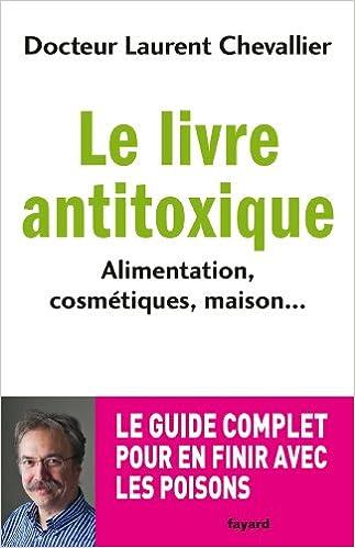 Le livre anti toxique: Alimentation, cosmétiques, maison... : le guide complet pour en finir avec les poisons sur Bookys