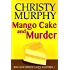 Mango Cake and Murder: A Funny Quick Read Culinary Mystery (Mom and Christy's Cozy Mysteries Book 1)