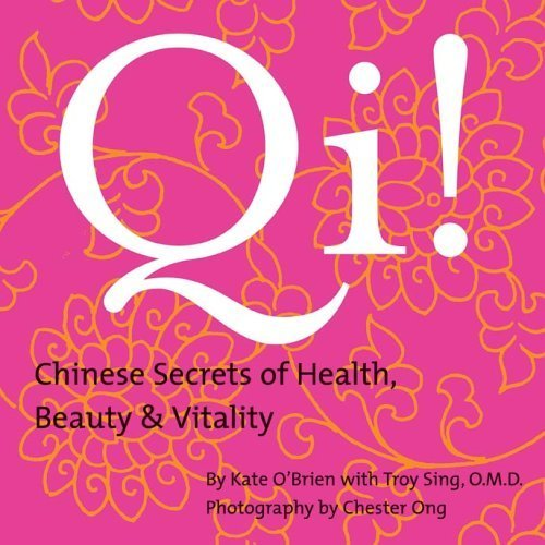 Qi! Chinese Secrets of Health, Beauty & Vitality by Kate O'Brien, Troy Sing (2005) Paperback