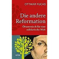 Die andere Reformation: Ökumenisch für eine solidarische Welt