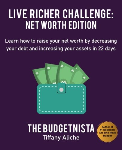 Live Richer Challenge: Net Worth Edition: Learn how to raise your net worth by decreasing your debt and increasing your assets in 22 days [Tiffany The Budgetnista Aliche] (Tapa Blanda)