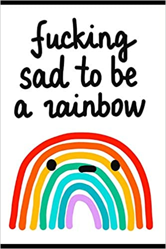 buy fucking sad to be a rainbow inspirational quotes for