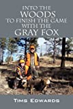 Into the Woods to Finish the Game with the Gray Fox, Tims Edwards, 1432785885