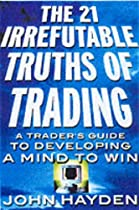 [READ] The 21 Irrefutable Truths of Trading: A Trader¿s Guide to Developing a Mind to Win R.A.R