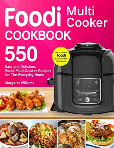 Foodi Multi-Cooker Cookbook: Top 550 Easy and Delicious Foodi Multi-Cooker Recipes for The Everyday Home