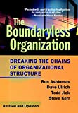 The Boundaryless Organization: Breaking the Chainsof Organizational Structure, Revised and Updated