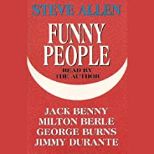 Funny People Audiobook by Steve Allen Narrated by Jack Benny, Milton Berle, George Burns, Jimmy Durante