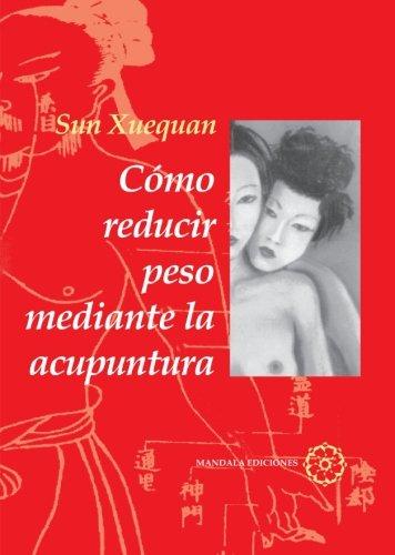 Cómo Reducir Peso Con Acupuntura Tapa blanda – 11 feb 2004 Xuequan Sun Mandala Ediciones 8495052504 AGP_0005827