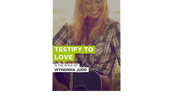 Wynonna judd testify to love