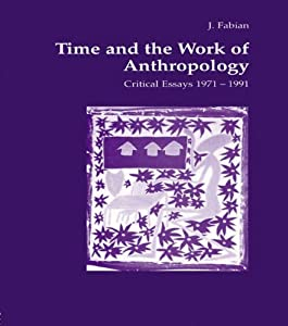 Time and the Work of Anthropology: Critical Essays 1971-1981 (Studies in Anthropology and History Book 3)