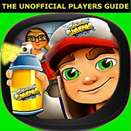Subway Surfers: The Unofficial Players Guide for Game Tips & Secrets