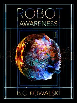 Robot Awareness: Part I (of IV) by [Kowalski, B.C.]