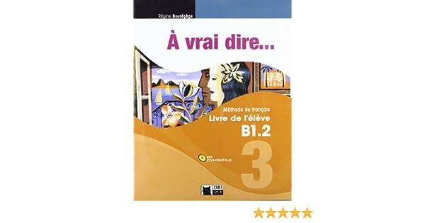 À Vrai Dire... 3. Livre De LÉlève B1.2 +CD Chat Noir. methodes ...