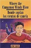 Where the Cinnamon Winds Blow / Donde Soplan los Vientos de Canela, Jim Sagel, 1878610325