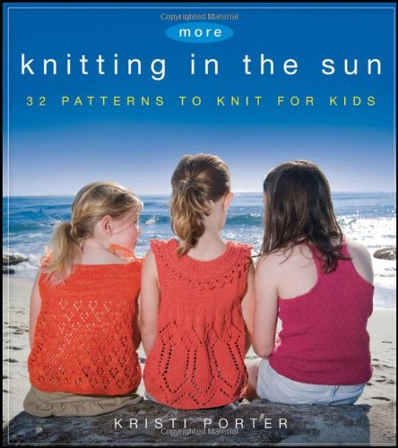 More Knitting in the Sun: 32 Patterns to Knit for - City In The Summer Hot Sun