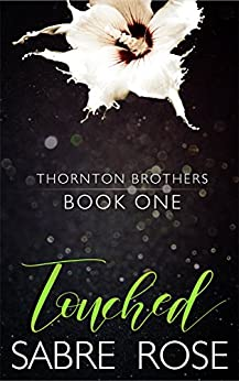 Touched (Thornton Brothers Book 1) by [Rose, Sabre]