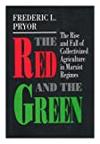 The Red and the Green : The Rise and Fall of Collectivized Agriculture in Marxist Regimes, Pryor, Frederic L., 0691042993