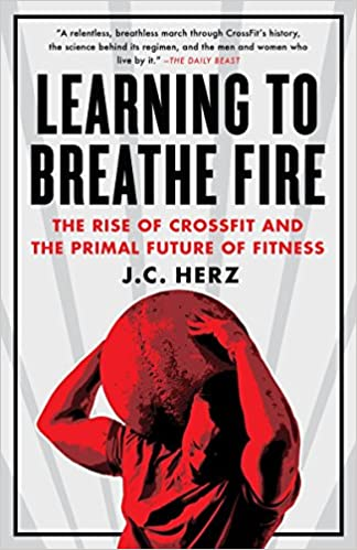 69debe6a2 Learning to Breathe Fire  The Rise of CrossFit and the Primal Future of  Fitness (Inglês) Capa Comum – 2 jun 2015