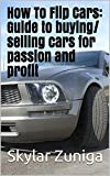 How To Flip Cars: Guide to buying/selling cars for passion and profit
