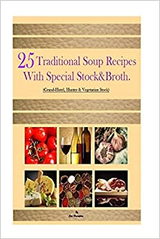 25 Traditional Soup recipes: With Special StockandBroth