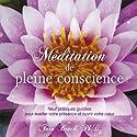 Méditation de pleine conscience: Neuf pratiques guidées pour éveiller votre présence et ouvrir votre cœur Audiobook by Tara Brach Narrated by Caroline Boyer