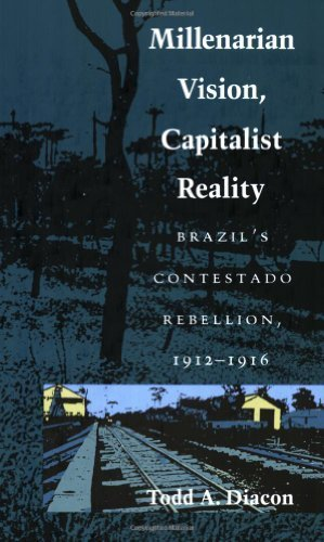 1991 Duke University - Millenarian Vision, Capitalist Reality: Brazil's Contestado Rebellion, 1912-1916 by Todd A. Diacon (1991-08-29)