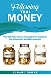 Following Your Money: The definitive money management playbook for millennials and their parents