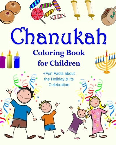 Chanukah Coloring Book for Children +Fun Facts about the Holiday & Its Celebration: Happy Hanukkah Activity Book for Kids ages 4-8 with 30 Fun ... (Chanukah Story Gifts for Kids) (Volume 1) (Hanukah Gift)
