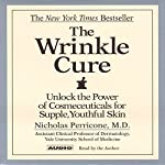 The Wrinkle Cure: Unlock the Power of Cosmeceuticals for Supple, Youthful Skin | Nicholas Perricone M. D.