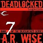 Deadlocked 7: Legacies | A.R. Wise