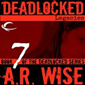 Deadlocked 7: Legacies | A.R. Wise