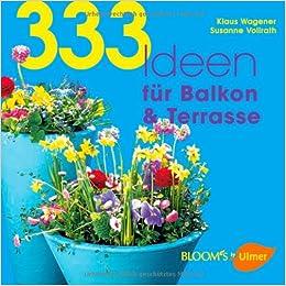 333 Ideen Für Balkon & Terrasse: Amazon.de: Klaus Wagener, Susanne ... Ideen Balkon Und Terrasse